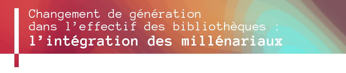 Une conférence sur l'arrivée de la génération du millénaire au sein du personnel des bibliothèques, le 27 février